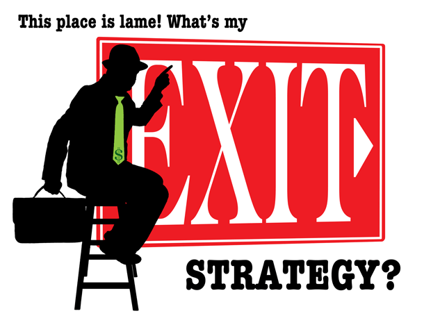 What's my exit strategy?